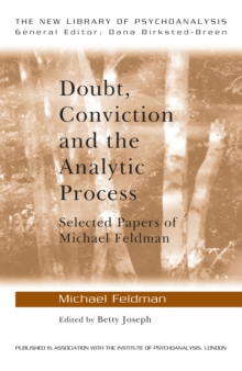 Doubt, Conviction and the Analytic Process : Selected Papers of Michael Feldman, PDF eBook