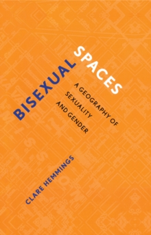Bisexual Spaces : A Geography of Sexuality and Gender