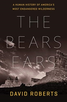 The Bears Ears : A Human History of America's Most Endangered Wilderness