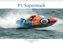 P1 Superstock 2017 : P1 Superstock Powerboats in Action., Calendar Book