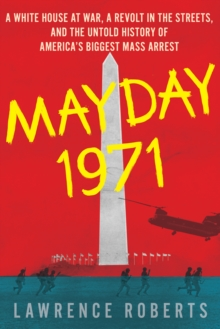 Mayday 1971 : A White House at War, a Revolt in the Streets, and the Untold History of America's Biggest Mass Arrest, Hardback Book