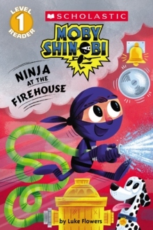 Ninja at the Firehouse (Moby Shinobi: Scholastic Reader, Level 1)