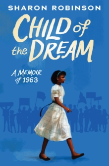 Child of the Dream (A Memoir of 1963), Hardback Book