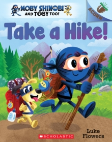 Take a Hike!: An Acorn Book (Moby Shinobi and Toby Too! #2), Paperback Book