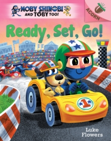 Ready, Set, Go!: An Acorn Book (Moby Shinobi and Toby Too! #3) (Library Edition)