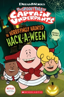 The Horrifyingly Haunted Hack-A-Ween (The Epic Tales of Captain Underpants TV: Comic Reader)