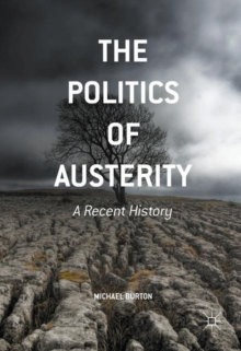The Politics of Austerity : A Recent History, Paperback / softback Book