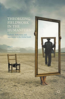 Theorizing Fieldwork in the Humanities : Methods, Reflections, and Approaches to the Global South, Paperback / softback Book
