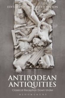 Antipodean Antiquities : Classical Reception Down Under, Hardback Book