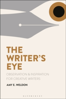 The Writer's Eye : Observation and Inspiration for Creative Writers, Paperback / softback Book
