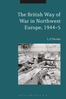 The British Way of War in Northwest Europe, 1944-5 : A Study of Two Infantry Divisions, Paperback / softback Book