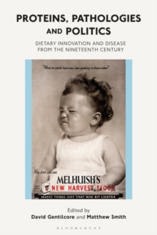 Proteins, Pathologies and Politics : Dietary Innovation and Disease from the Nineteenth Century, Hardback Book
