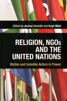 Religion, NGOs and the United Nations : Visible and Invisible Actors in Power, Paperback / softback Book