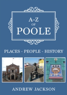 A-Z of Poole : Places-People-History