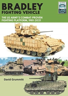 Bradley Fighting Vehicle : The US Army's Combat-Proven Fighting Platform, 1981-2021