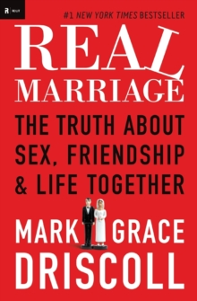 Real Marriage : The Truth About Sex, Friendship, and Life Together