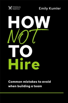 How Not to Hire : Common Mistakes to Avoid When Building a Team, Hardback Book