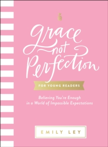 Grace, Not Perfection for Young Readers : Believing You're Enough in a World of Impossible Expectations