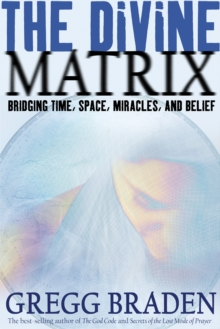 The Divine Matrix : Bridging Time, Space, Miracles, And Belief, Paperback Book