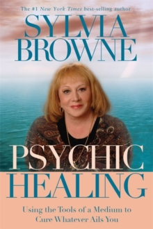 Psychic Healing : Using the Tools of a Medium to Cure Whatever Ails You, Paperback Book