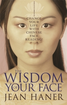 The Wisdom Of Your Face : Change Your Life With Chinese Face Reading!, Paperback / softback Book