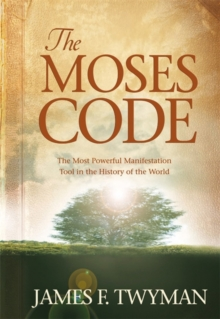 The Moses Code : The Most Powerful Manifestation Tool in the History of the World, Hardback Book