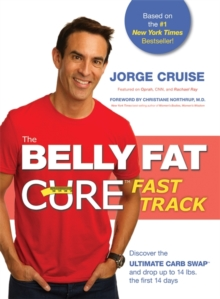 The Belly Fat Cure Fast Track (TM) : Discover the Ultimate Carb Swap and Drop Up to 14 lbs. the First 14 Days, Paperback Book