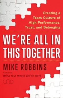 We're All in This Together : Creating a Team Culture of High Performance, Trust, and Belonging, Hardback Book