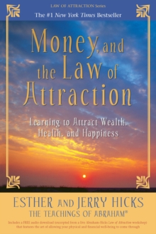 Money, and the Law of Attraction : Learning to Attract Wealth, Health, and Happiness, Paperback / softback Book