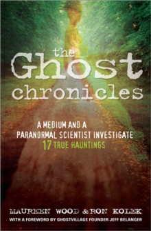 The Ghost Chronicles : A Medium and a Paranormal Scientist Investigate 17 True Hauntings