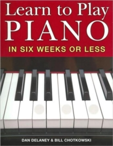 Learn to Play Piano in Six Weeks or Less, Paperback Book