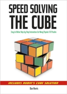 Speedsolving the Cube : Easy-to-Follow, Step-by-Step Instructions for Many Popular 3-D Puzzles, Paperback Book