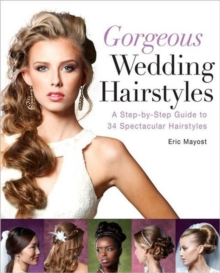 Gorgeous Wedding Hairstyles : A Step-by-step Guide to 34 Spectacular Hairstyles, Paperback Book