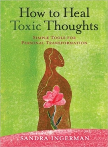 How to Heal Toxic Thoughts : Simple Tools for Personal Transformation, Paperback Book