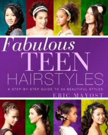 Fabulous Teen Hairstyles : A Step-by-step Guide to 34 Beautiful Styles, Paperback Book