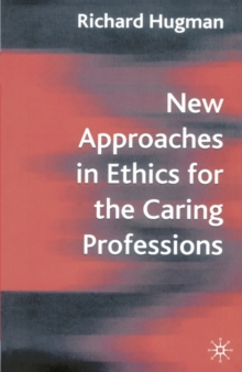 New Approaches in Ethics for the Caring Professions : Taking Account of Change for Caring Professions