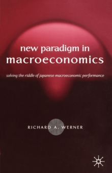 New Paradigm in Macroeconomics : Solving the Riddle of Japanese Macroeconomic Performance, Paperback / softback Book