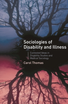 Sociologies of Disability and Illness : Contested Ideas in Disability Studies and Medical Sociology, Paperback / softback Book