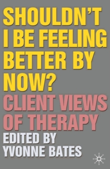 Shouldn't I Be Feeling Better By Now? : Client Views Of Therapy, Paperback / softback Book