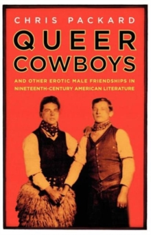 Queer Cowboys : And Other Erotic Male Friendships in Nineteenth-Century American Literature, Paperback / softback Book