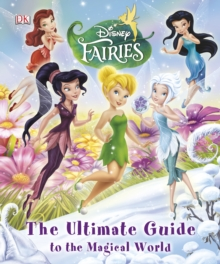 Disney Fairies the Ultimate Guide to the Magical World, Hardback Book