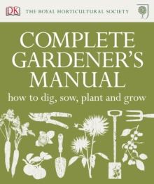 RHS Complete Gardener's Manual : How to Dig, Sow, Plant and Grow, Hardback Book