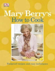 Mary Berry's How to Cook : Easy Recipes and Foolproof Techniques, Paperback Book