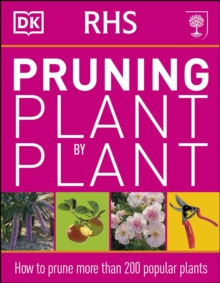 RHS Pruning Plant by Plant : How to Prune more than 200 Popular Plants, Paperback Book