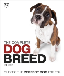The Complete Dog Breed Book : Choose the Perfect Dog For You, Hardback Book
