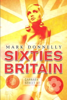 Sixties Britain : Culture, Society and Politics, Paperback Book