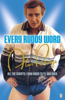Alan Partridge: Every Ruddy Word : All the Scripts: From Radio to TV. And Back, Paperback / softback Book