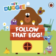 Hey Duggee: Follow That Egg!, Hardback Book