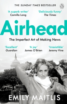Airhead : The Imperfect Art of Making News, Paperback / softback Book