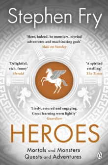 Heroes : The myths of the Ancient Greek heroes retold, Paperback / softback Book
